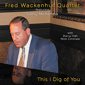 "Fred Wackenhut Quartet Featuring Larry McKenna - ""This I Dig of You"" (Art of Life) CD & Digital Download Release"