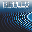 "Scott Sherwood & Bob Rodriguez: ""Ripples"""