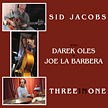 "Sid Jacobs, Joe La Barbera, Darek Oles:""Three in One"""