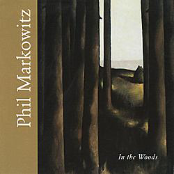 "Phil Markowitz: ""In the Woods"""